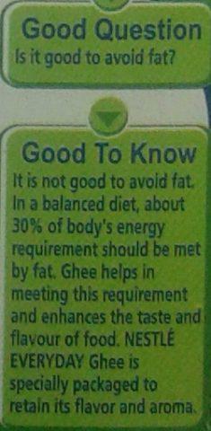 नेस्ले का कहना है कि घी हमारी आहार.संबंधी अपेक्षाओं को पूरा करता है परंतु इस बात का उल्लेख नहीं किया है कि घी में सैच्युरेटिड वसा और कैलेस्ट्रोल अधिक मात्रा में है ।